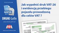 Jak wypełnić druk VAT-26 i ewidencję przebiegu pojazdu prowadzoną dla celów VAT ?